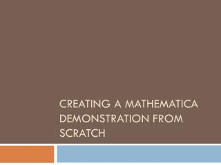 Creating a Mathematica Demonstration from Scratch