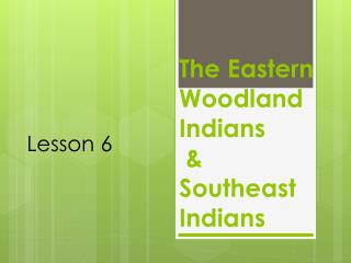 The Eastern Woodland  Indians  & Southeast  Indians