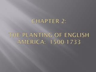 Chapter 2 : The  Planting of English America:  1500-1733