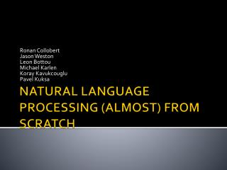 NATURAL LANGUAGE PROCESSING (ALMOST) FROM SCRATCH