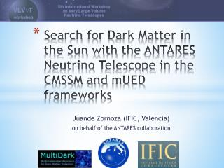 Juande Zornoza  (IFIC, Valencia) on behalf  of  the  ANTARES  collaboration