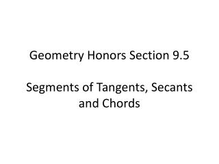 Geometry Honors  Section  9.5 Segments  of Tangents, Secants  and  Chords