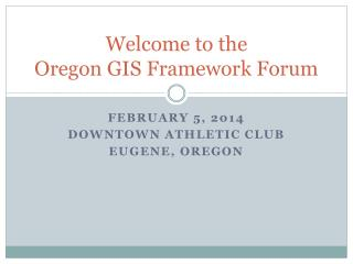 Welcome to the  Oregon  GIS  Framework Forum