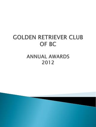 GOLDEN RETRIEVER CLUB OF BC ANNUAL AWARDS 2012