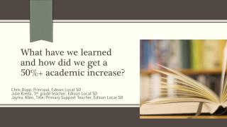 What have we learned and how did we get a 50%+ academic increase?