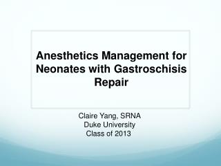Anesthetics Management for  Neonates  with Gastroschisis Repair