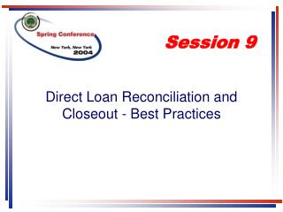 Direct Loan Reconciliation and Closeout - Best Practices