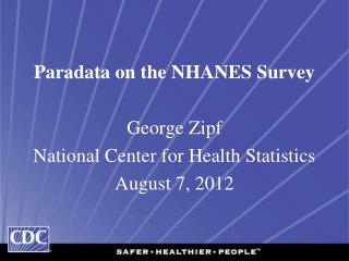 Paradata  on the NHANES Survey George Zipf National Center for Health Statistics August 7, 2012