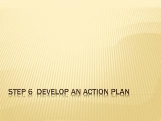 Step 6  Develop an action Plan