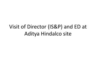 Visit of Director (IS&P) and ED at  Aditya Hindalco  site