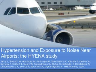 Hypertension and Exposure to Noise Near Airports: the HYENA study