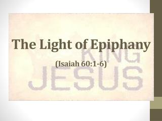The Light of Epiphany (Isaiah 60:1-6)