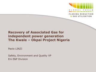 Recovery of Associated Gas for  independent power generation The Kwale – Okpai Project Nigeria