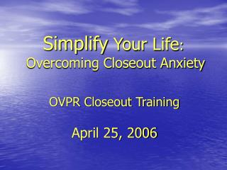 Simplify  Your Life :  Overcoming Closeout Anxiety