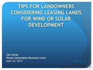 TIPS FOR LANDOWNERS CONSIDERING LEASING LANDS FOR WIND OR SOLAR DEVELOPMENT