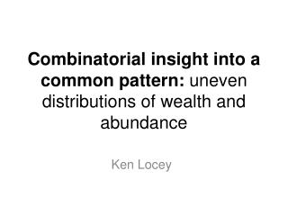 Combinatorial insight into a common pattern:  uneven distributions of wealth and abundance