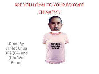 ARE YOU LOYAL TO YOUR BELOVED CHINA?????