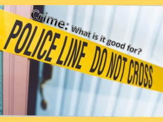 Crime:  What is it good for?