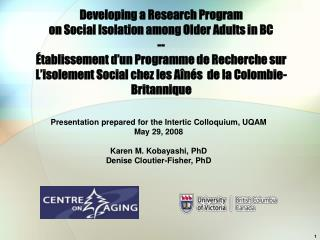 Developing a Research Program  on Social Isolation among Older Adults in BC --  tablissement d un Programme de Recherche
