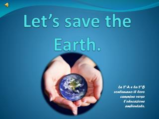 Let 's  save  the  Earth .