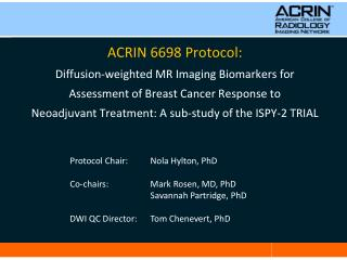 Protocol Chair:  	Nola Hylton, PhD Co-chairs:  	Mark Rosen, MD, PhD 	Savannah Partridge, PhD
