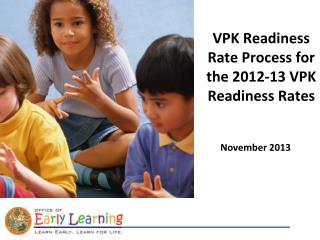 VPK Readiness Rate Process for the 2012-13 VPK Readiness Rates