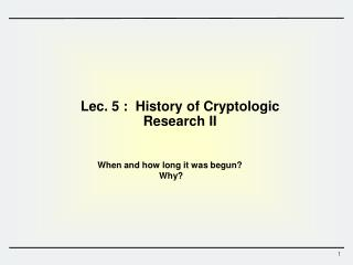 Lec . 5  :   History of  Cryptologic Research  II