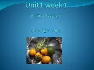 Unit1 week4  Sharing Traditions The Magic Gourd