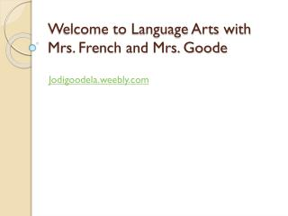 Welcome to Language Arts with Mrs. French and Mrs. Goode