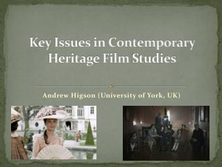 Key  Issues in Contemporary Heritage Film  Studies