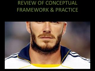 REVIEW OF CONCEPTUAL FRAMEWORK & PRACTICE