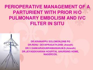 PERIOPERATIVE MANAGEMENT OF A PARTURIENT WITH PRIOR H/O PULMONARY EMBOLISM AND IVC FILTER IN SITU