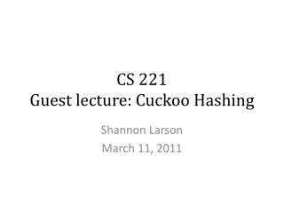 CS 221 Guest lecture: Cuckoo Hashing