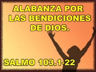 ALABANZA POR LAS BENDICIONES DE DIOS.  SALMO 103.1-22