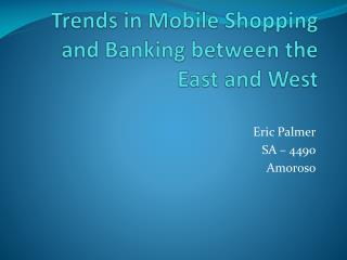 Trends in Mobile Shopping and Banking between the East and West