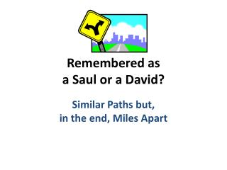 Remembered as  a Saul or a David?