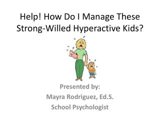 Help! How Do I Manage These Strong-Willed Hyperactive Kids?