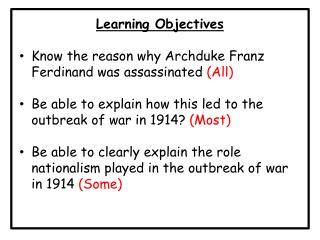 Learning Objectives Know the reason why Archduke Franz Ferdinand was assassinated  (All)