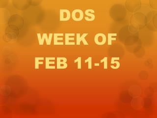 DOS WEEK OF FEB 11-15
