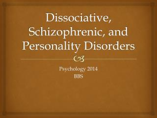Dissociative, Schizophrenic, and Personality Disorders