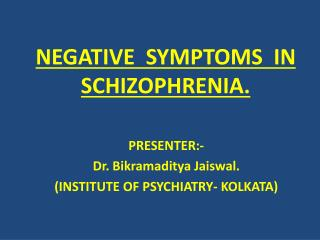 NEGATIVE  SYMPTOMS  IN SCHIZOPHRENIA.