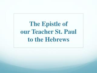 The Epistle o f  our Teacher St. Paul to  t he Hebrews