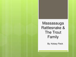 Massasauga Rattlesnake &  The Trout Family