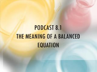 Podcast 8.1 The Meaning of A Balanced Equation
