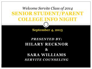 Welcome Servite Class of 2014  SENIOR STUDENT/PARENT COLLEGE INFO NIGHT September 4, 2013