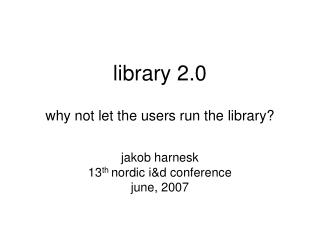 library 2.0 why not let the users run the library?