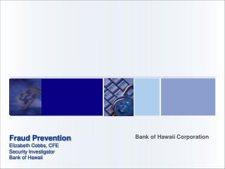Fraud Prevention Elizabeth Cobbs, CFE Security Investigator Bank of Hawaii