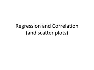 Regression and Correlation (and scatter plots)