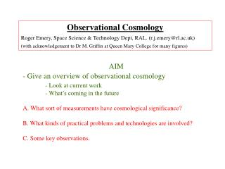 Observational Cosmology Roger Emery, Space Science & Technology Dept, RAL. (r.j.emery@rl.ac.uk)
