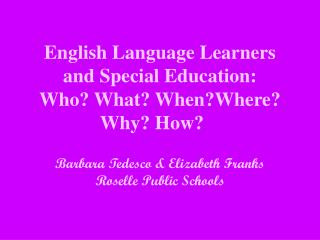 English Language Learners and Special Education:  Who? What? When?Where?                 Why? How?
